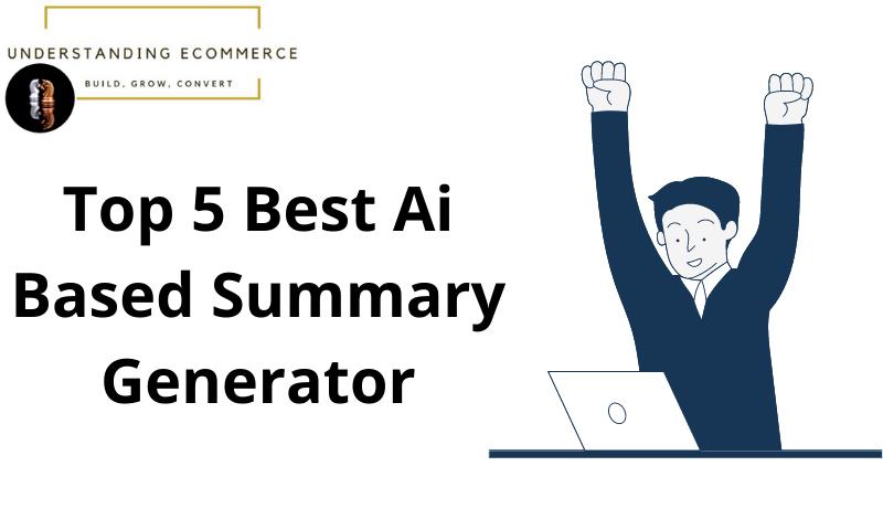 Top 5 Best AI Based Summary Generators