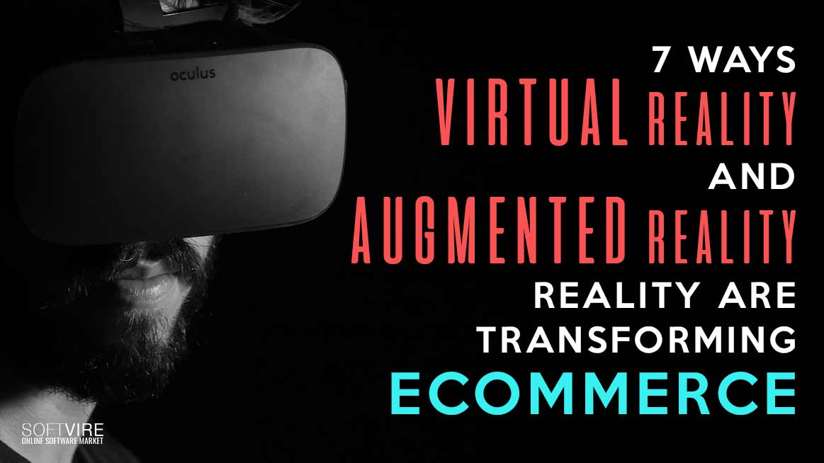 7 Ways Virtual Reality and Augmented Reality Are Transforming eCommerce