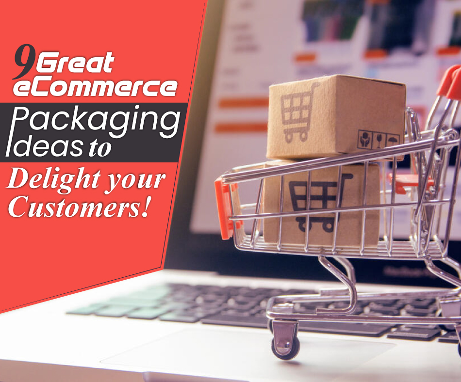 9 Great eCommerce Packaging Ideas to Delight Your Customers!