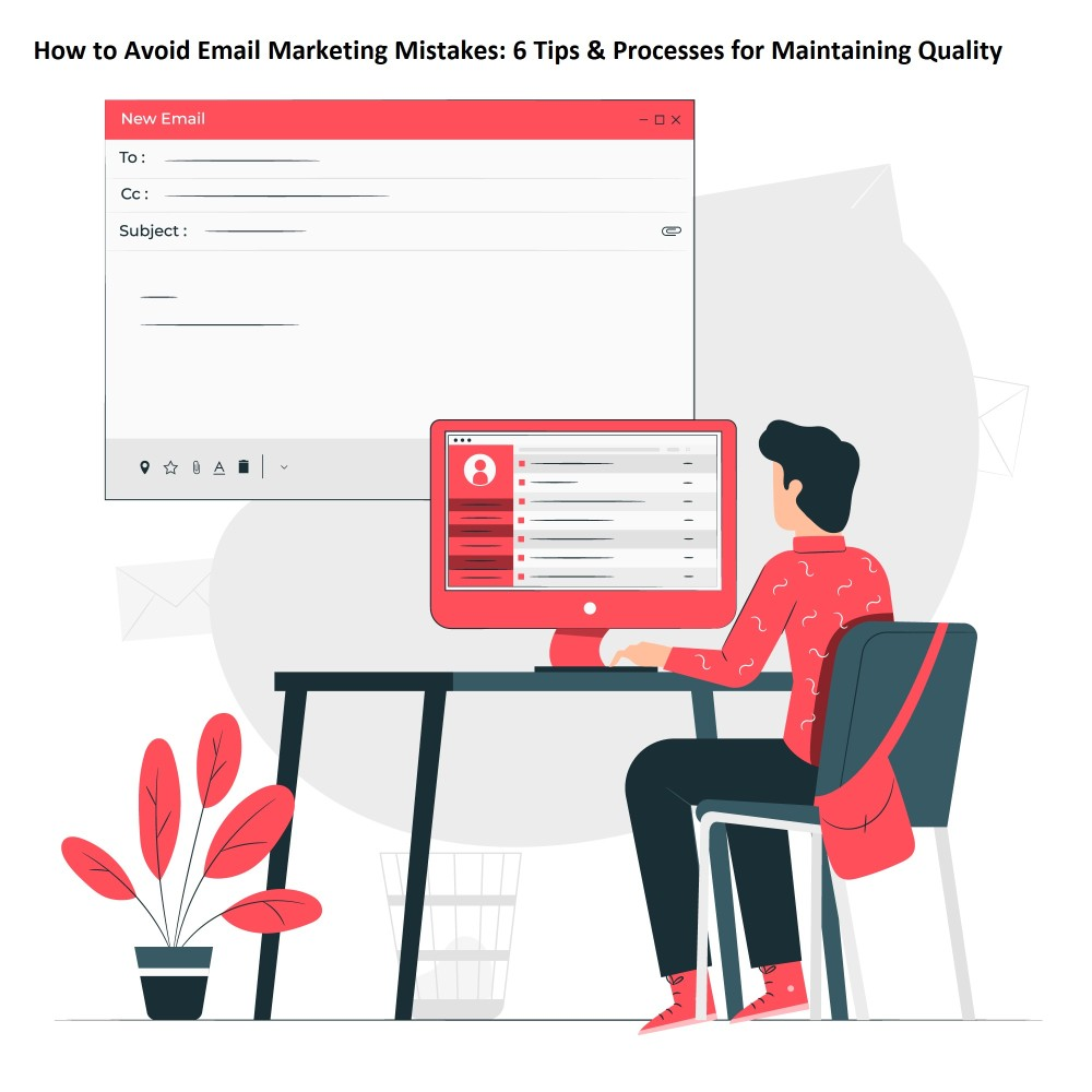 How to Avoid Email Marketing Mistakes: 6 Tips & Processes for Maintaining Quality