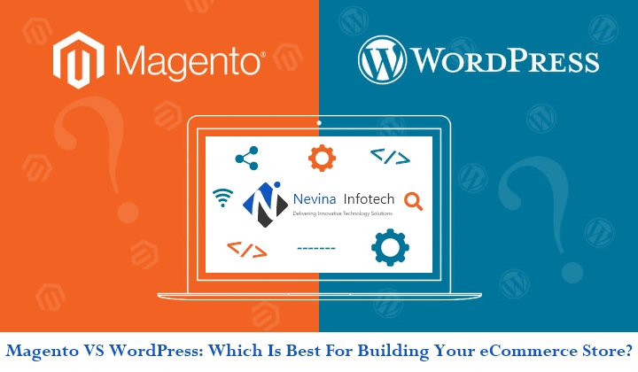 Magento VS WordPress: Which Is Best For Building Your eCommerce Store?