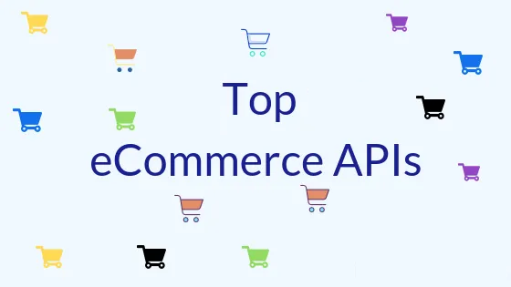 Top eCommerce APIs to Use in 2021-22