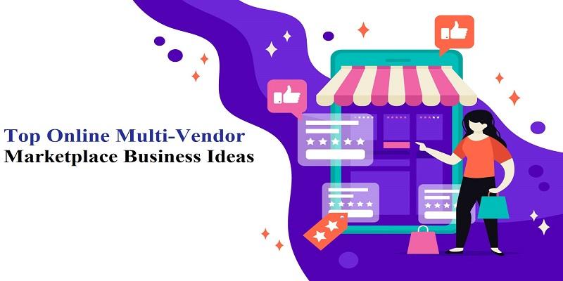 Best Online Multi-Vendor Marketplace Business Ideas