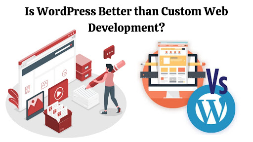 Is WordPress Better than Custom Web Development?