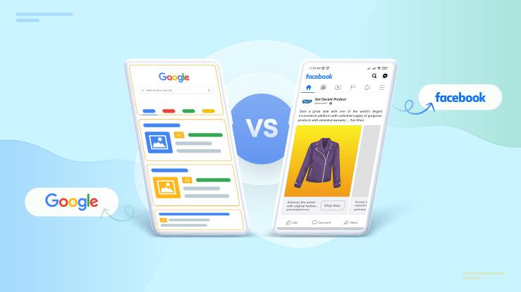 Google Ads vs. Facebook Ads: Which Option You Should Choose