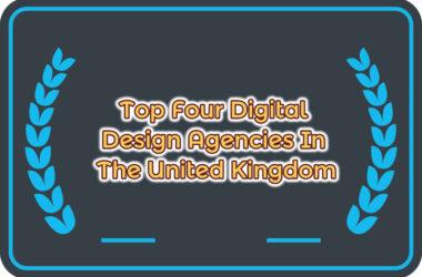 Top Four Digital Design Agencies In The United Kingdom