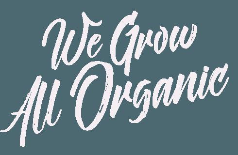 We Grow All Organic