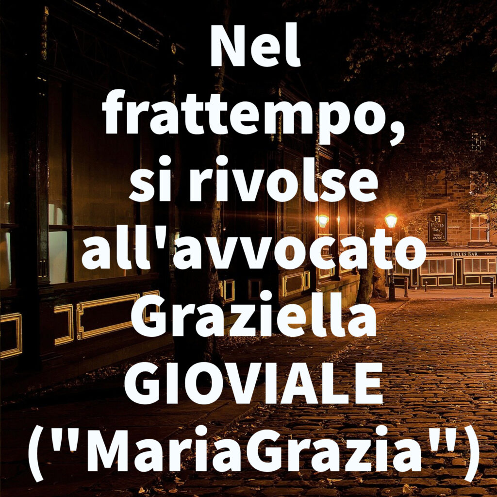 """Nel frattempo, si rivolse all'avvocato Graziella GIOVIALE (""""MariaGrazia"""")"""