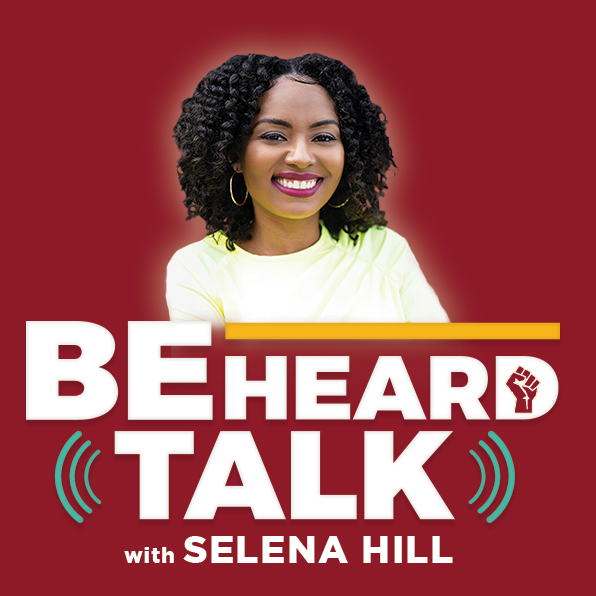 Be Heard Talk with Selena Hill