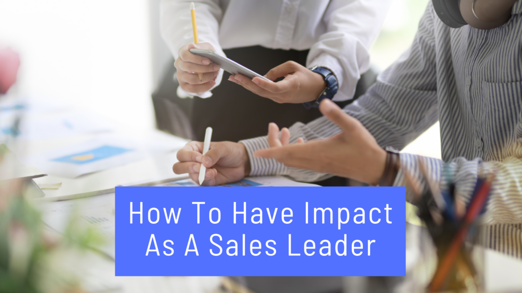 How To Have Impact as a Sales Leader