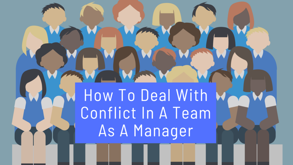 How To Deal With Conflict In A Team As A Manager