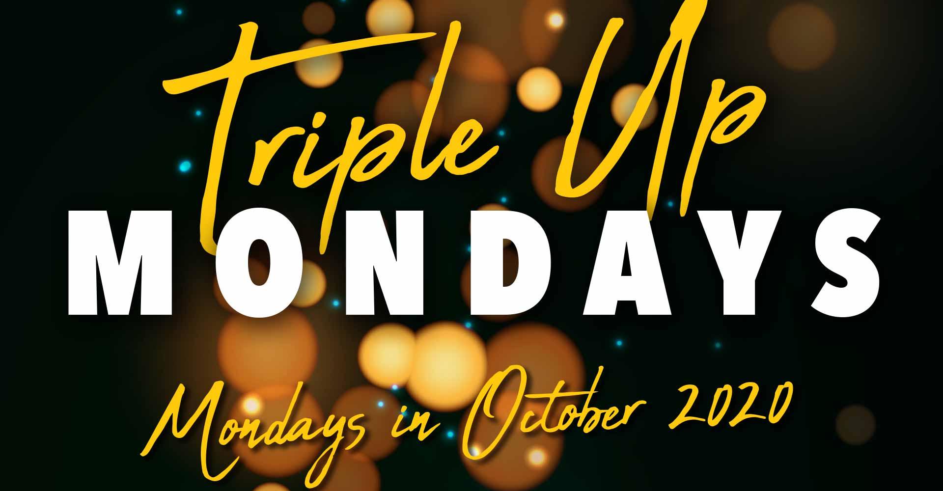 Triple Up Mondays