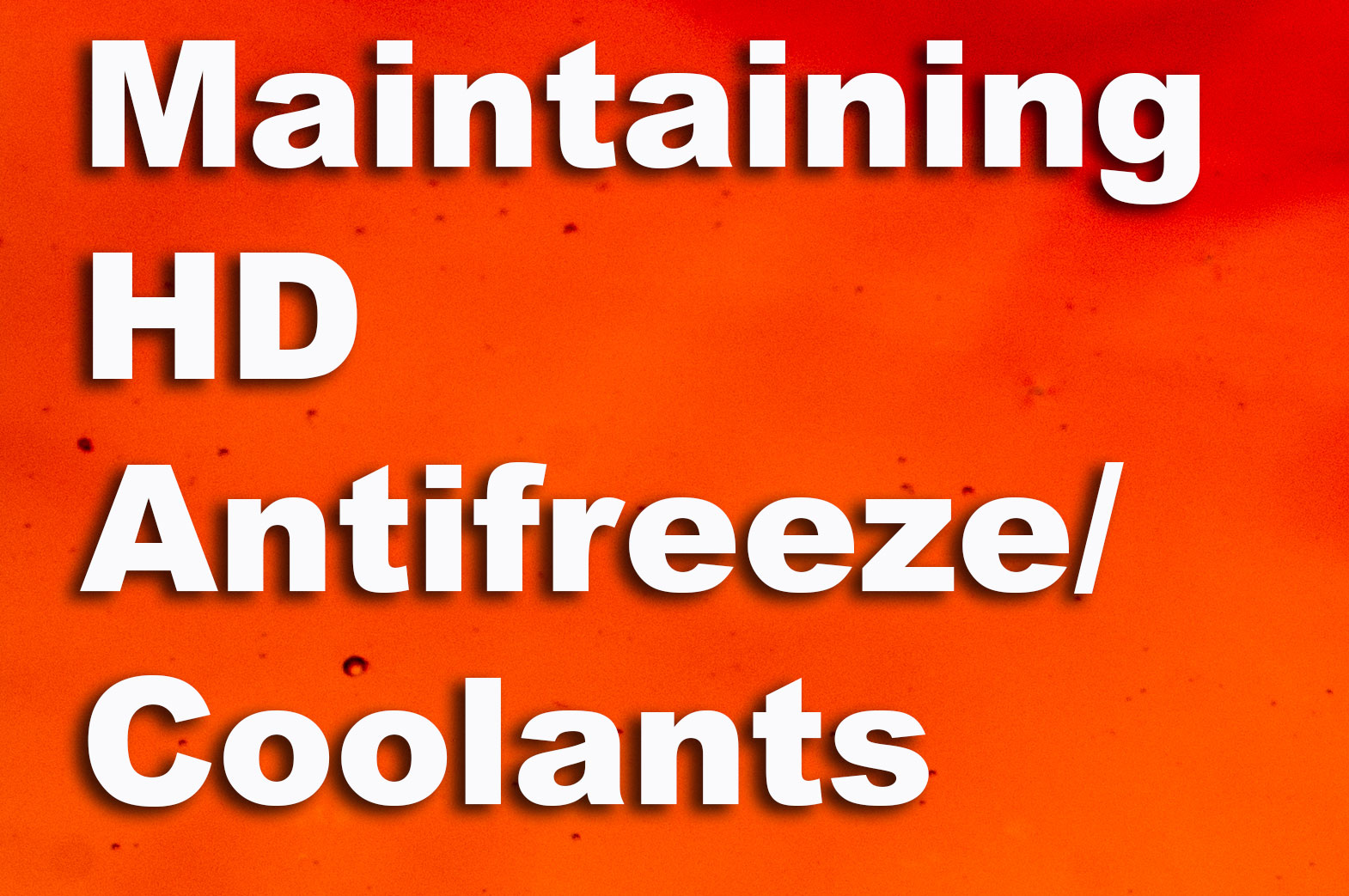 Maintaining HD Antifreeze/Coolants