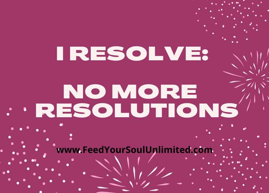 I resolve to not have a resolution
