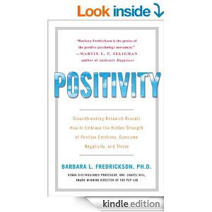 Positivity: Groundbreaking Research Reveales How to Embrace the Hidden Strength of Positive Emotions, Overcome Negativity, and Thrive