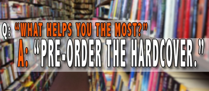 Pre-ordering PANDEMIC in hardcover is the best way to help, since you asked ...