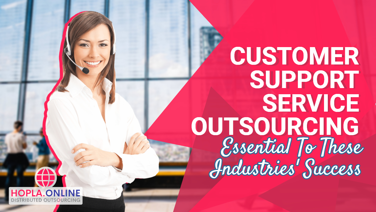 Customer Support Service Outsourcing Essential To These Industries' Success