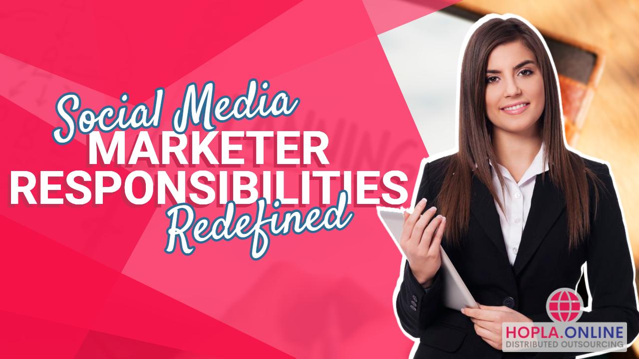 Social Media Marketer Responsibilities Redefined
