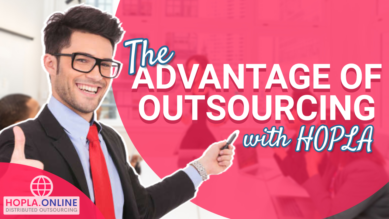 The Advantages Of Outsourcing With HOPLA