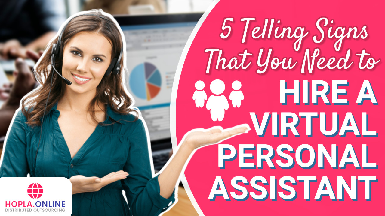 5 Telling Signs That You Need To Hire A Virtual Personal Assistant