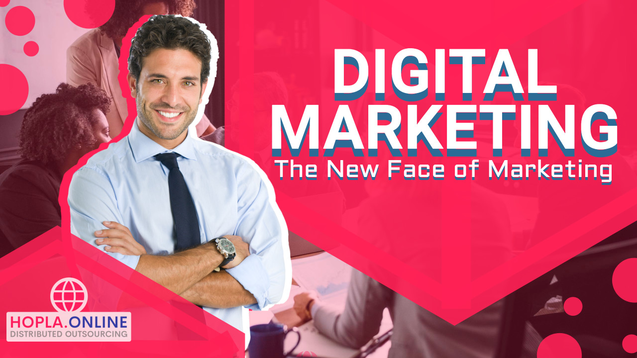 Digital Marketing: The New Face Of Marketing