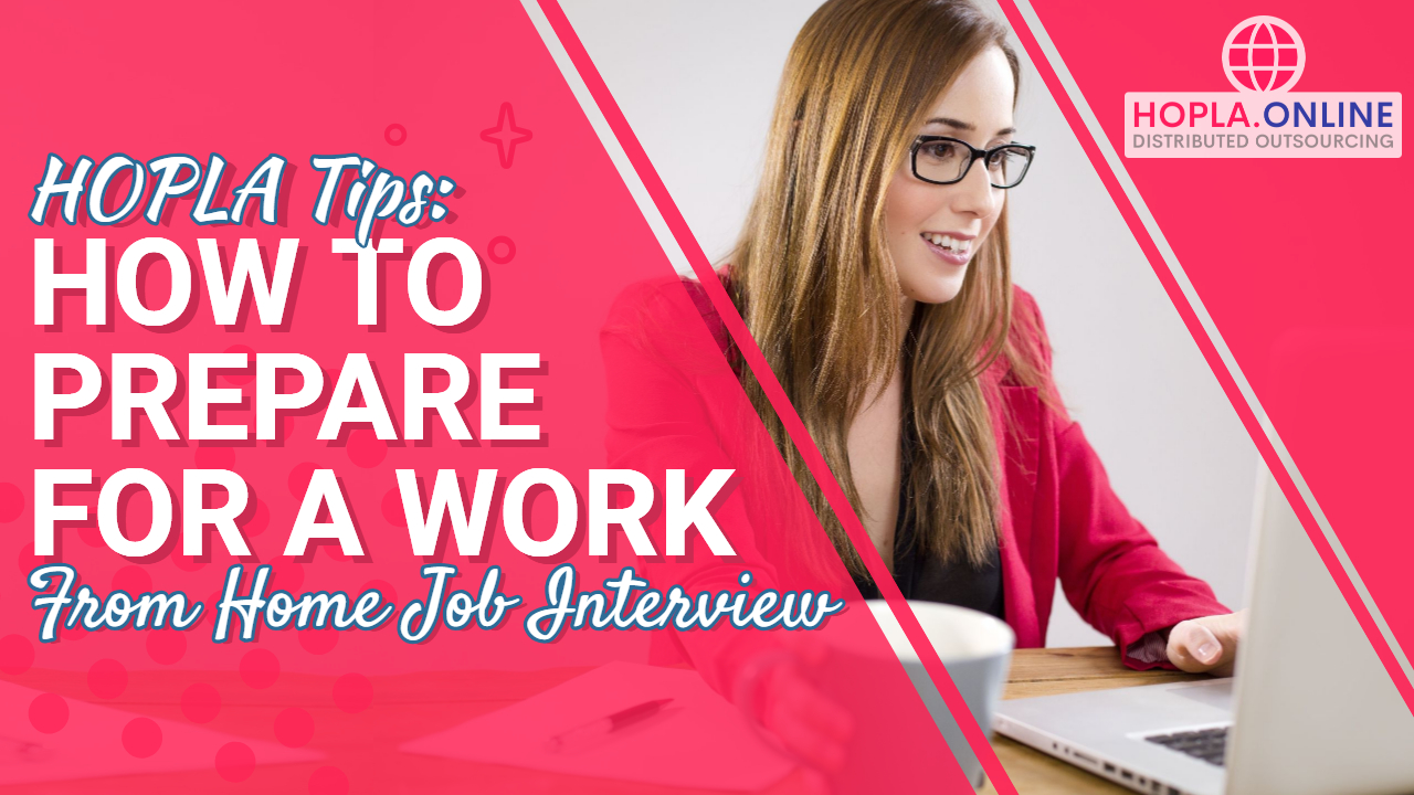 HOPLA Tips: Preparing For A Work From Home Job Interview