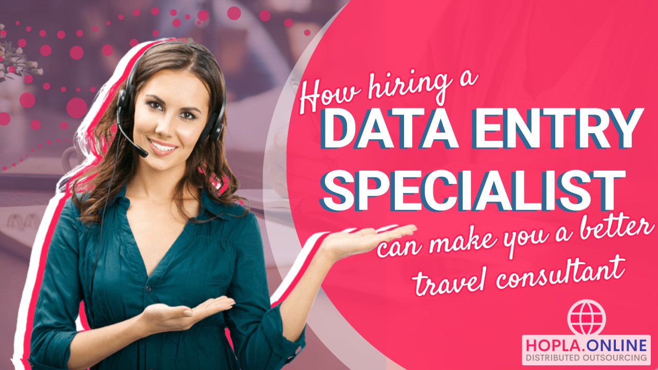 Hiring A Data Entry Specialist Can Make You A Better Travel Consultant