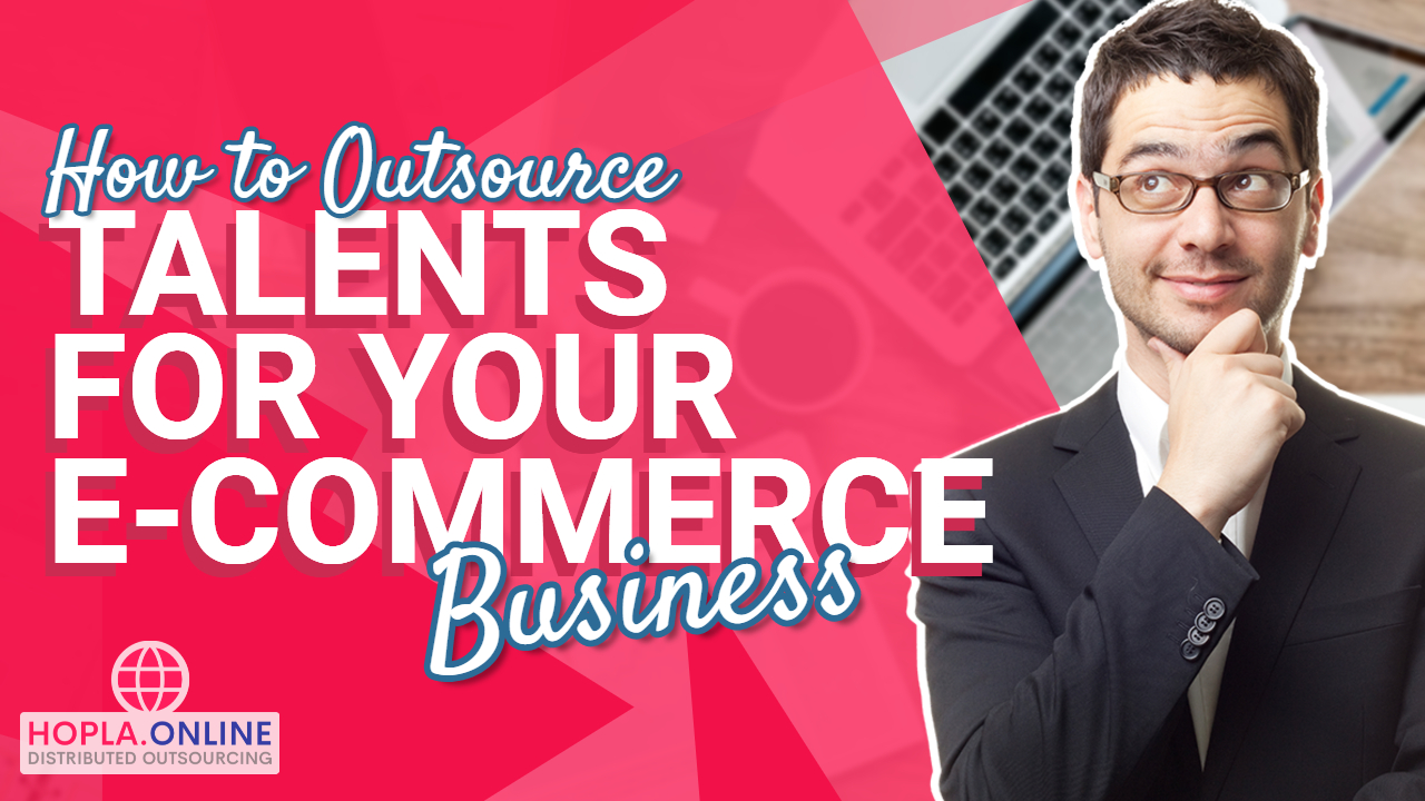 How To Outsource Talents For Your E-Commerce Business