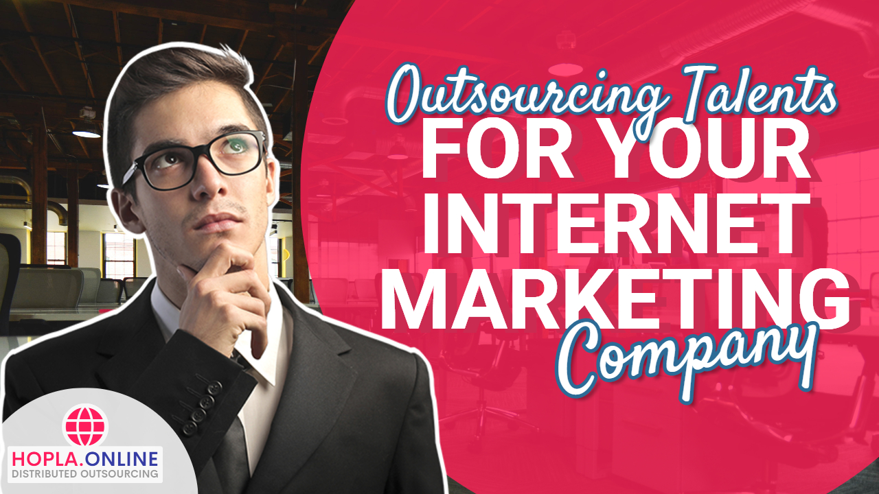 Outsourcing Talents For Your Internet Marketing Company