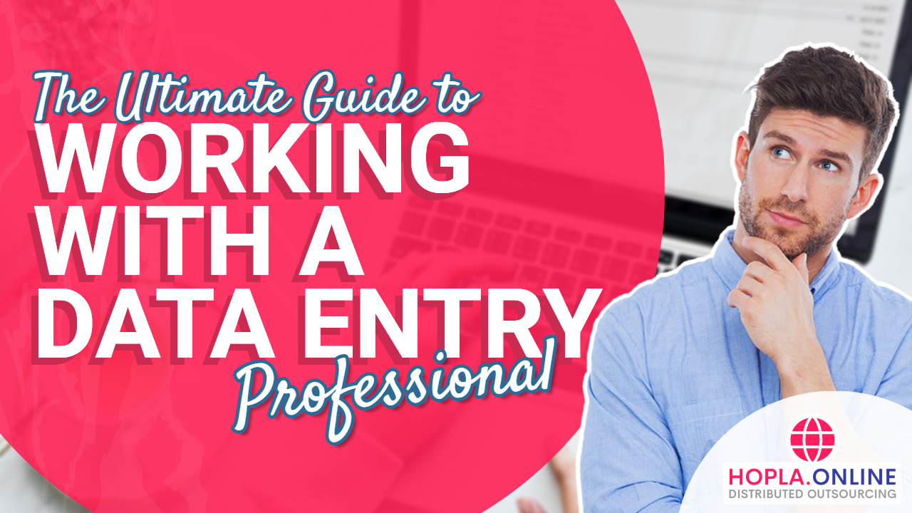 The Ultimate Guide To Working With A Data Entry Professional