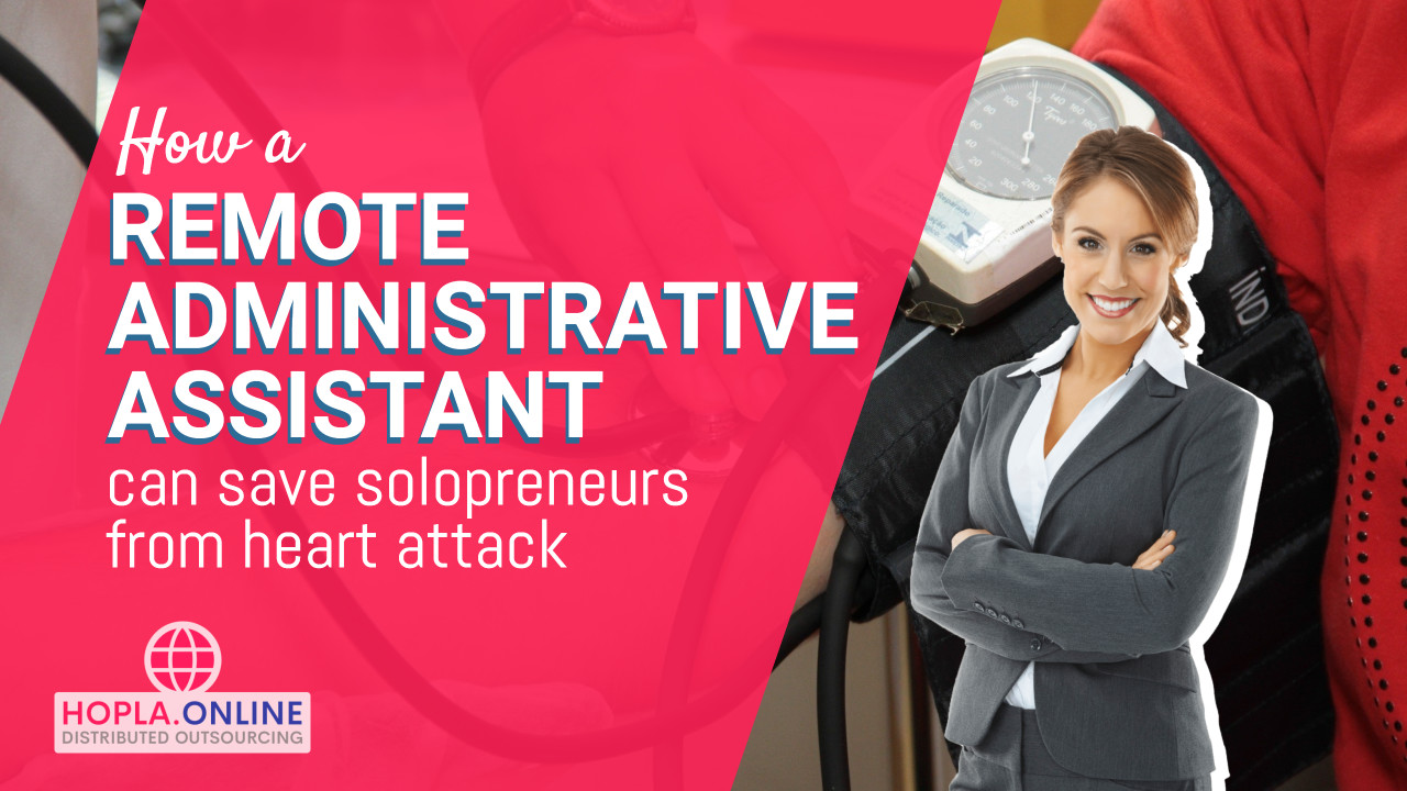 How A Remote Administrative Assistant Can Save Solopreneurs From Heart Attack