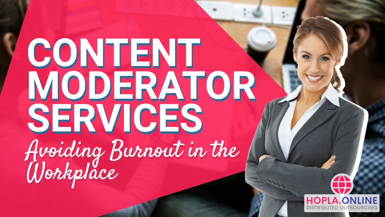 Content Moderator Services: Avoiding Burnout In The Workplace