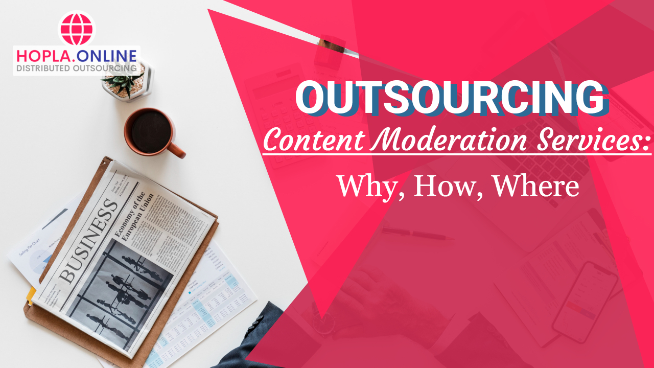 Outsourcing Content Moderation Services: Why, How And Where