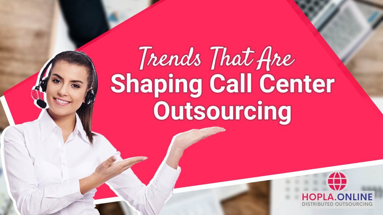 Trends That Are Shaping Call Center Outsourcing