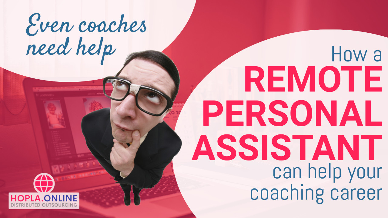 Even Coaches Need Help: How A Remote Personal Assistant Can Help Your Coaching Career