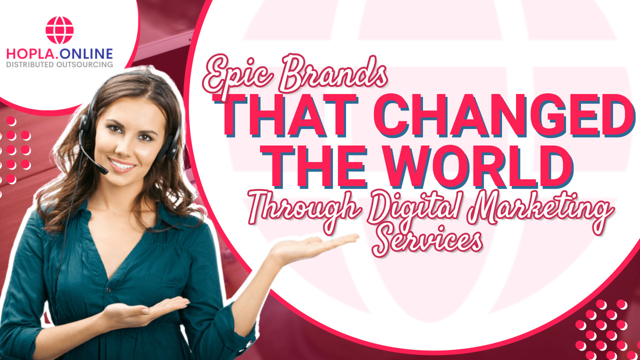 Epic Brands That Changed The World Through Digital Marketing Services