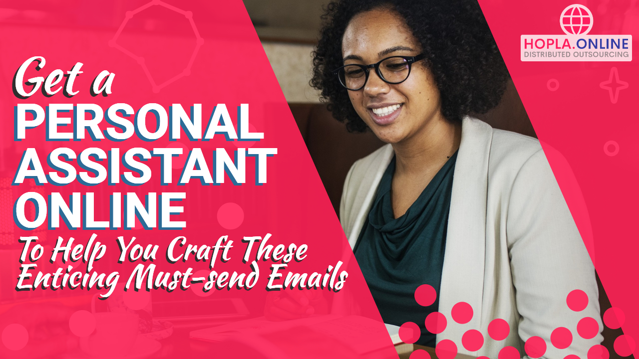 Get A Personal Assistant Online To Help You Craft Enticing And Must-Send Emails