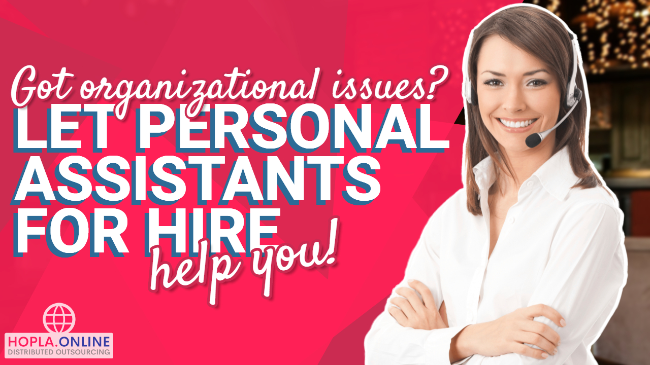 Got Organizational Issues? Let Personal Assistants For Hire Help You