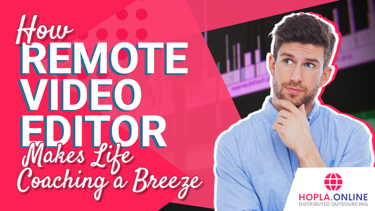 How Remote Video Editor Makes Life Coaching A Breeze