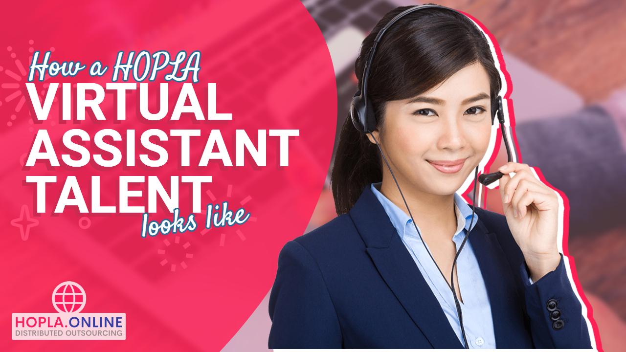 How A HOPLA Virtual Assistant Talent Looks Like