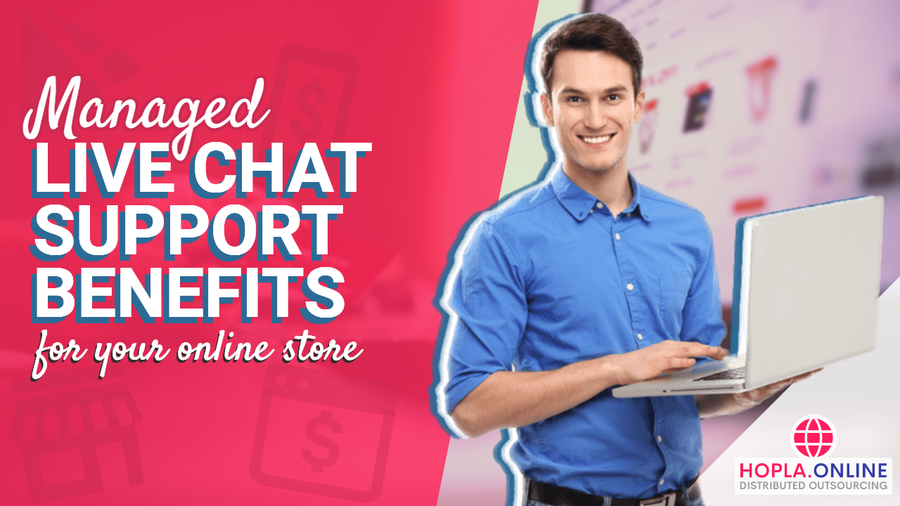 Managed Live Chat Support Benefits For Your Online Store