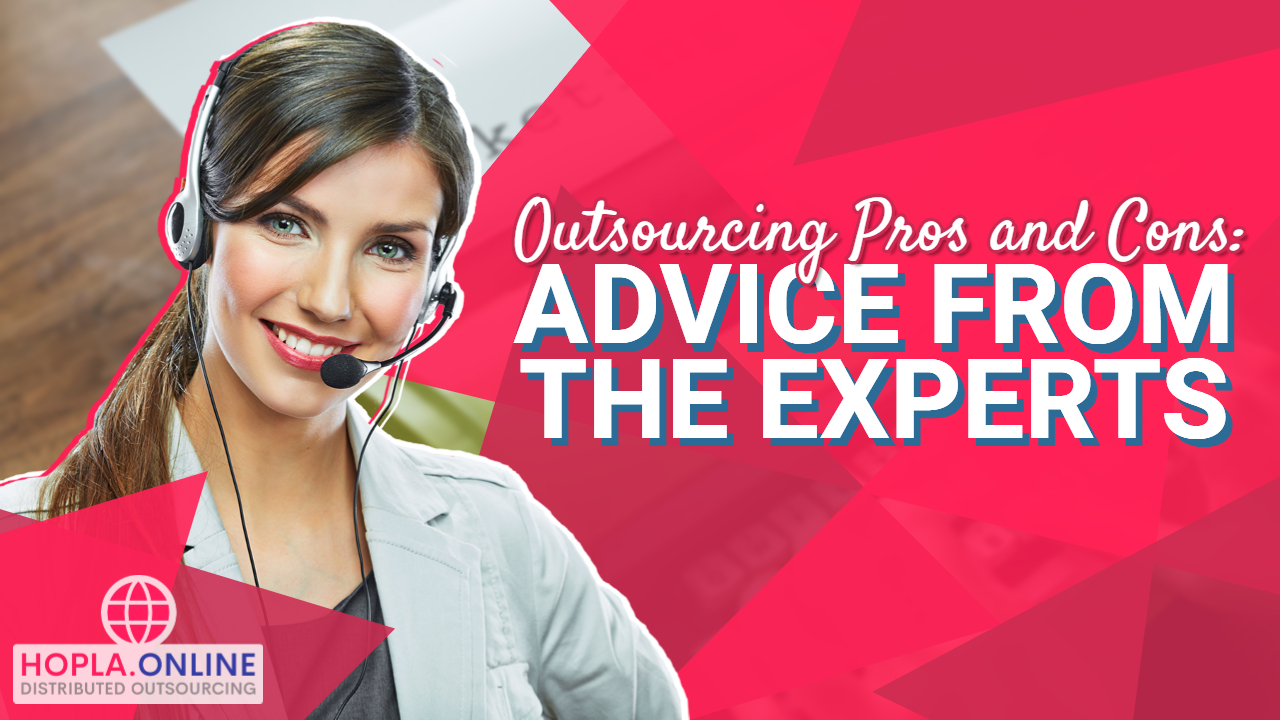 Outsourcing Pros And Cons: Advice From The Experts