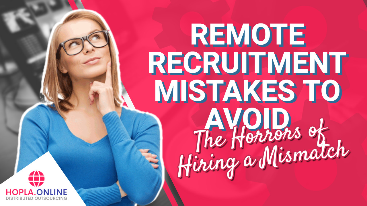Remote Recruitment Mistakes: The Horrors Of Hiring A Mismatch