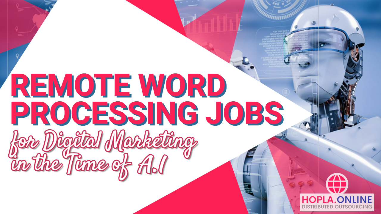 Remote Word Processing Jobs For Digital Marketing In The Time Of AI