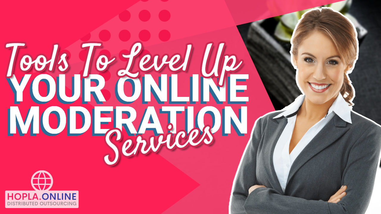 Tools To Level Up Your Online Moderation Services