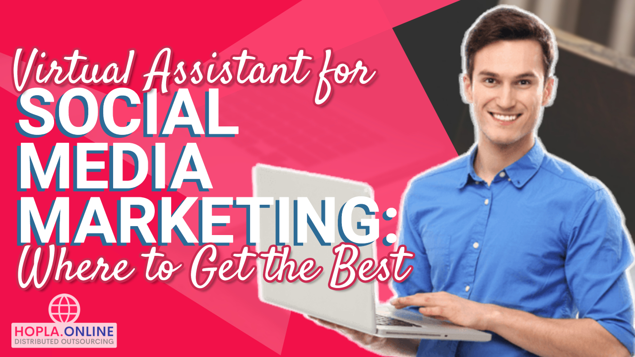 Virtual Assistant For Social Media Marketing: Where To Get The Best