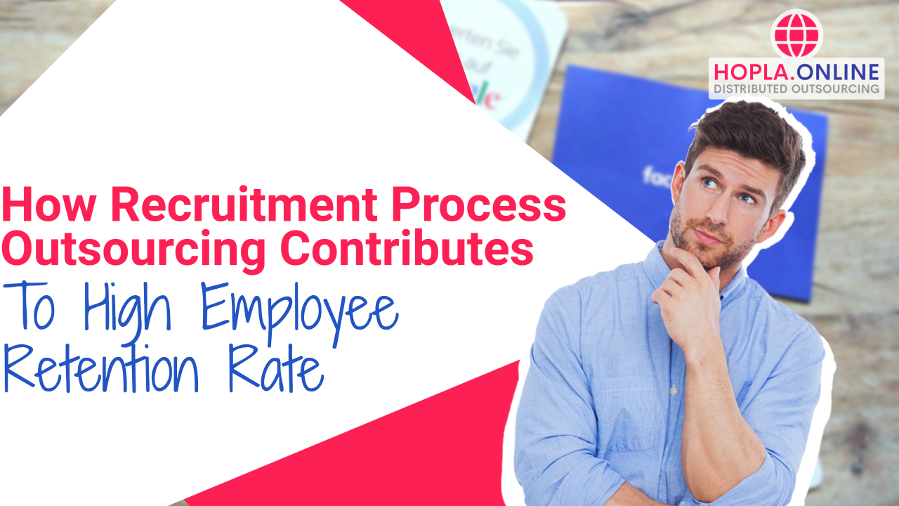 How Recruitment Process Outsourcing Contributes To High Employee Retention Rate