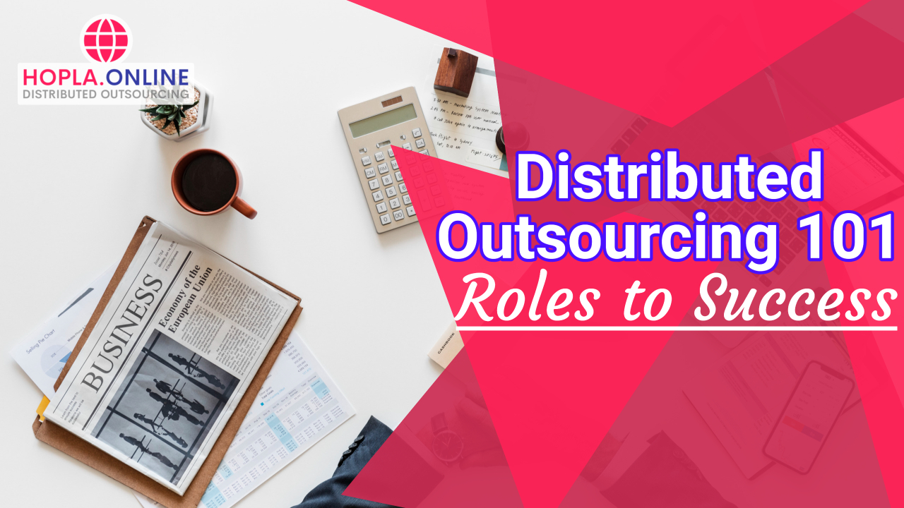 Distributed Outsourcing 101: Roles To Success