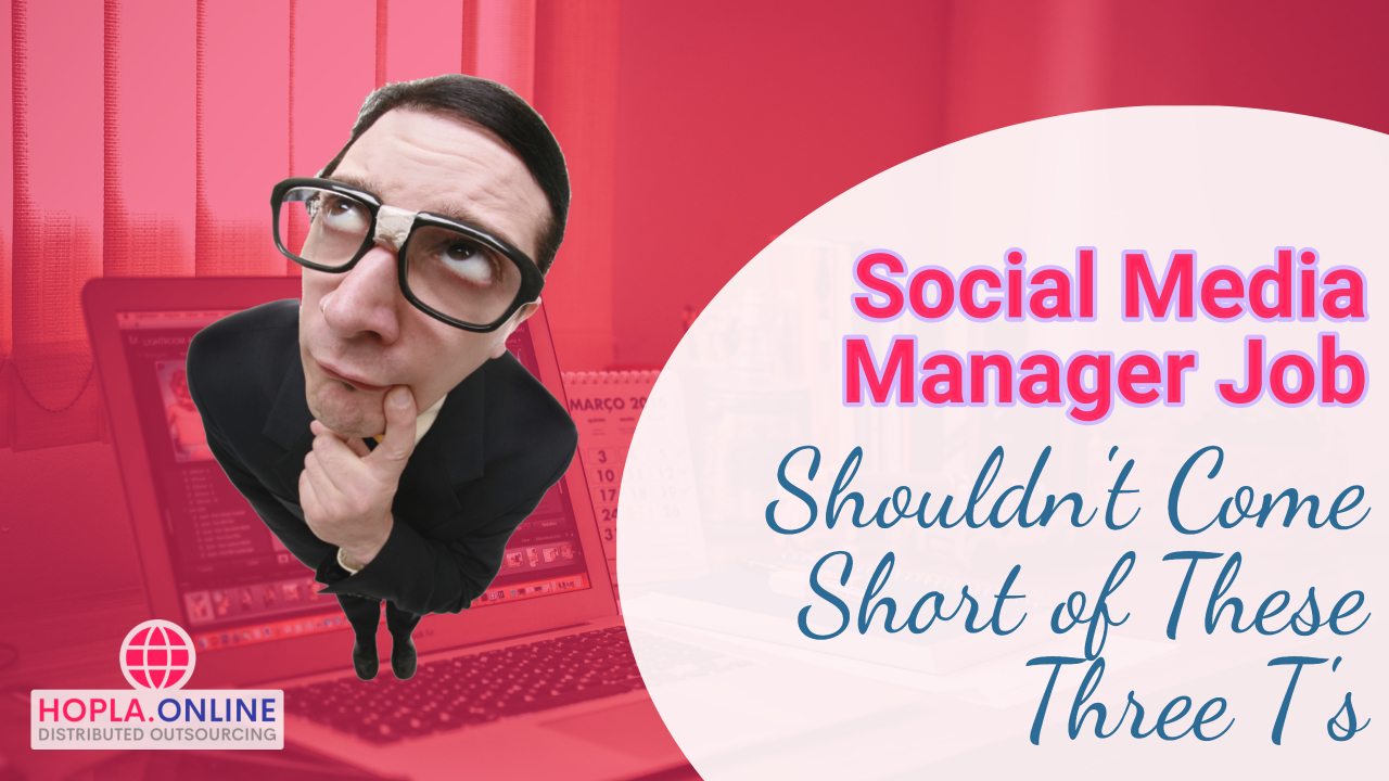 Social Media Manager Job Shouldn't Come Short Of These Three T's