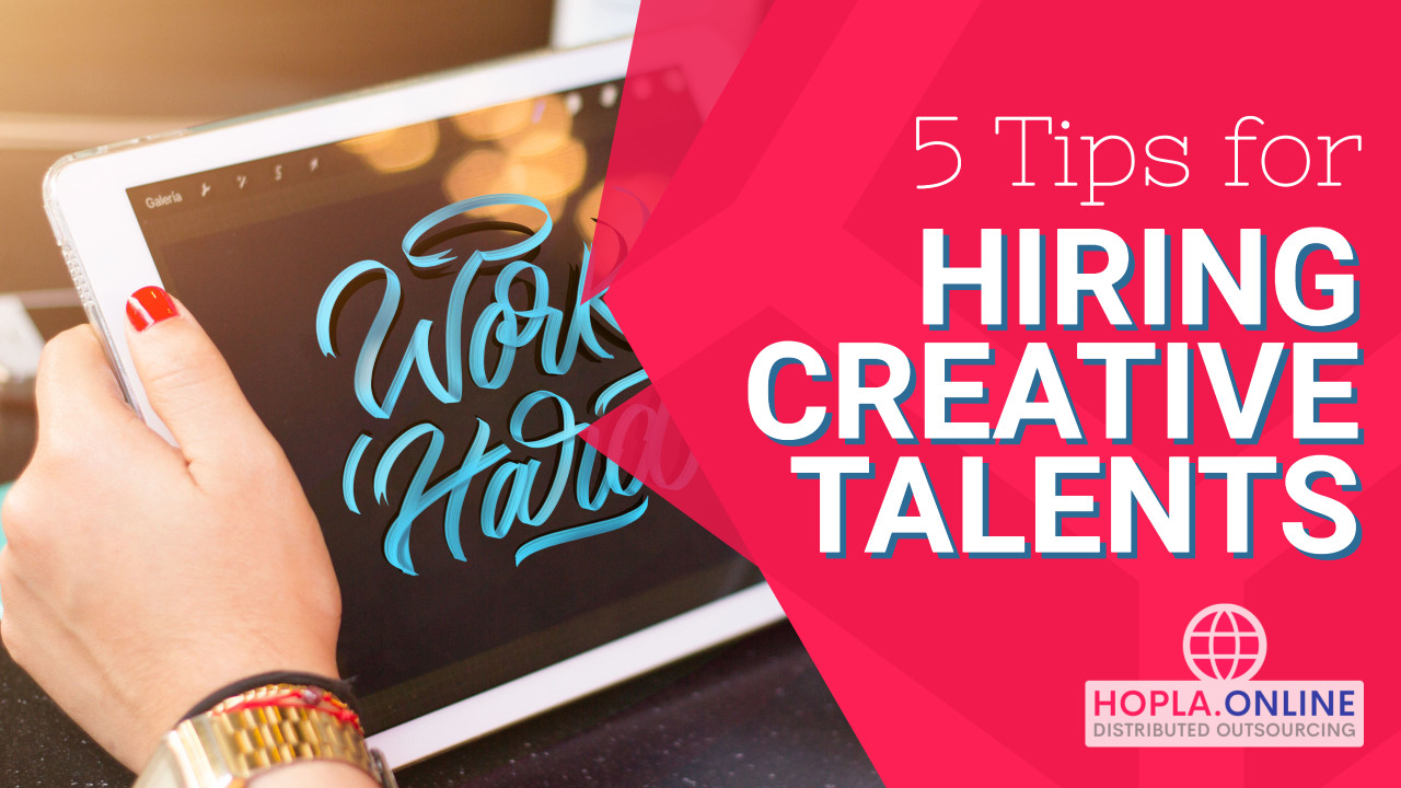Hire Creative Talent Effectively: 5 Things To Consider